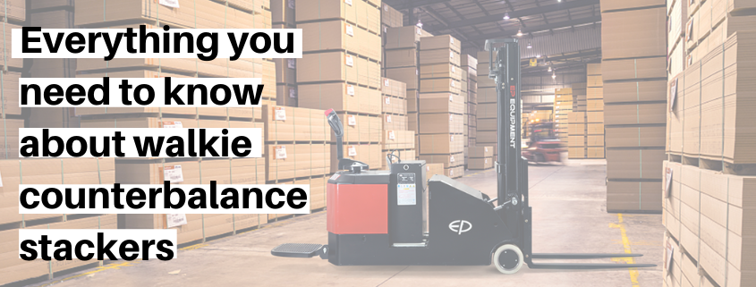 Everything you need to know about walkie counterbalance stackers